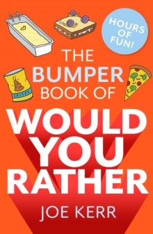 The Bumper Book of Would You Rather? : Over 350 hilarious hypothetical questions for anyone aged 6 to 106, EPUB eBook