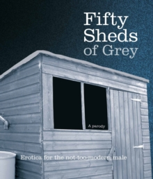 Fifty Sheds of Grey : Erotica for the Not-too-modern Male, Hardback Book