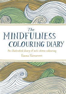 The Mindfulness Colouring Diary : An illustrated diary of anti-stress colouring, Diary Book