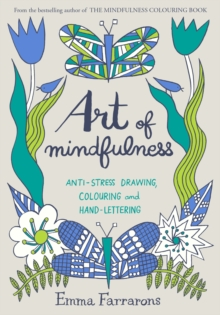 Art of Mindfulness : Anti-stress drawing, colouring and hand lettering, Paperback Book