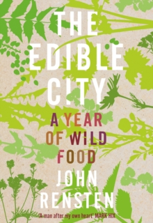 The Edible City : A Year of Wild Food, Hardback Book