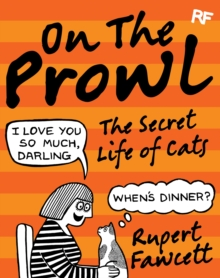 On the Prowl : The Secret Life of Cats, Hardback Book