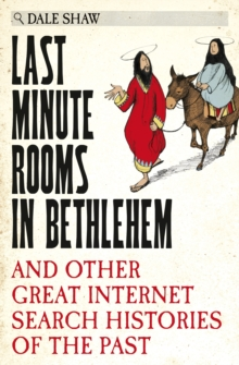 Last Minute Rooms in Bethlehem : And Other Great Internet Search Histories of the Past, Hardback Book