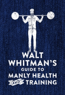 Walt Whitman's Guide to Manly Health and Training, Hardback Book