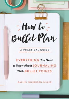 How To Bullet Plan : Everything You Need to Know About Journaling with Bullet Points, Paperback Book