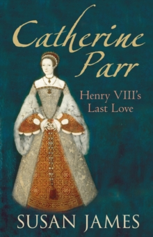 Catherine Parr : Henry VIII's Last Love, Paperback / softback Book
