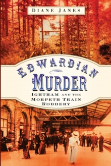 Edwardian Murder : Ightham and the Morpeth Train Robbery, Paperback / softback Book