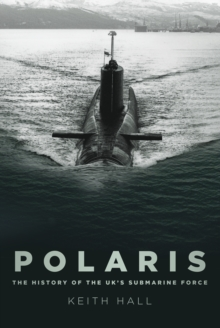 Polaris : The History of the UK's Submarine Force, Paperback Book
