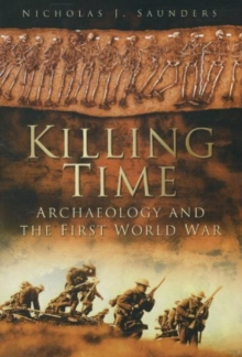 Killing Time : Archaeology and the First World War, Paperback / softback Book