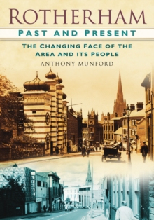 Rotherham Past and Present : The Changing Face of the Area and its People, Paperback / softback Book