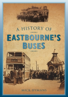 A History of Eastbourne's Buses, Paperback / softback Book