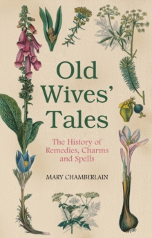 Old Wives' Tales : The History of Remedies, Charms and Spells, Paperback Book