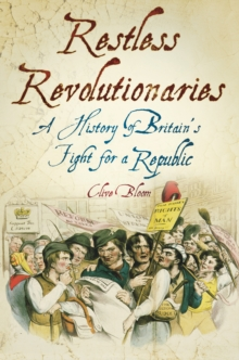 Restless Revolutionaries : A History of Britain's Fight for a Republic, Paperback / softback Book