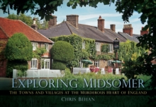 Exploring Midsomer : The Towns and Villages at the Murderous Heart of England, Paperback Book