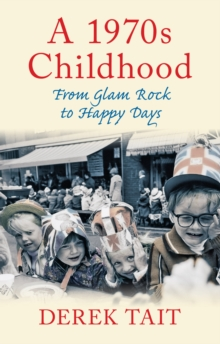 A 1970s Childhood : From Glam Rock to Happy Days, Paperback / softback Book
