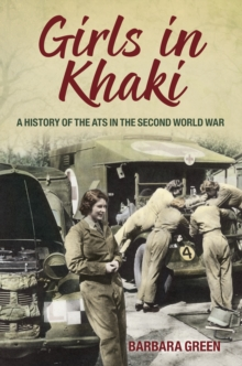 Girls in Khaki : A History of the ATS in the Second World War, Paperback Book