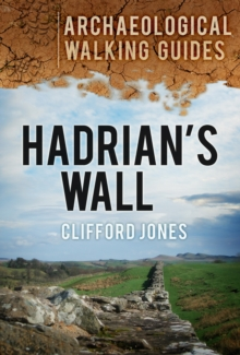 Hadrian's Wall: Archaeological Walking Guides, Paperback / softback Book