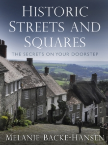 Historic Streets and Squares : The Secrets On Your Doorstep, Hardback Book
