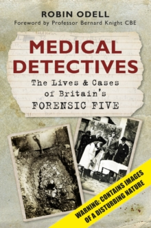 Medical Detectives : The Lives & Cases of Britain's Forensic Five, Paperback Book