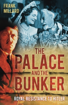 The Palace and the Bunker : Royal Resistance to Hitler, Hardback Book