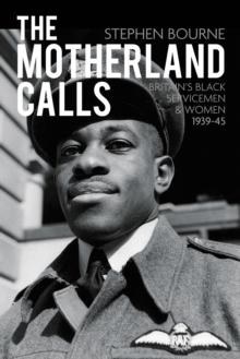 The Motherland Calls : Britain's Black Servicemen & Women 1939-45, Paperback / softback Book