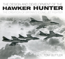 The Design and Development of the Hawker Hunter : The Creation of Britain's Iconic Jet Fighter, Paperback / softback Book