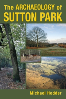 The Archaeology of Sutton Park, Paperback Book