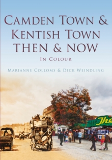 Camden Town & Kentish Town Then & Now : Then & Now, Hardback Book
