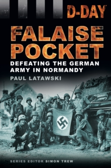 D-Day: Falaise Pocket : Defeating the German Army in Normandy, Paperback / softback Book