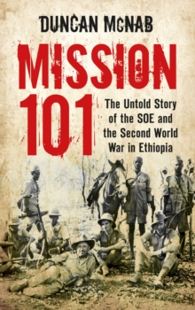 Mission 101 : The Untold Story of the SOE and the Second World War in Ethiopia, Paperback / softback Book