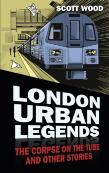 London Urban Legends : The Corpse on the Tube and Other Stories, Paperback / softback Book