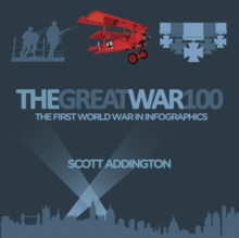 The Great War 100 : The First World War in Infographics, Hardback Book