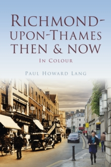 Richmond-upon-Thames Then & Now, Paperback / softback Book
