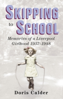 Skipping to School : Memoirs of a Liverpool Girlhood 1937-1948, Paperback / softback Book