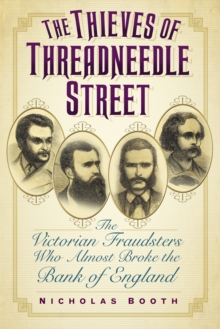 The Thieves of Threadneedle Street : The Victorian Fraudsters Who Almost Broke the Bank of England, Hardback Book
