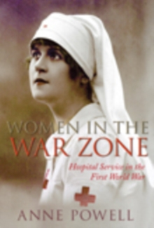 Women in the War Zone : Hospital Service in the First World War, Paperback / softback Book