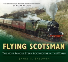 Flying Scotsman : The Most Famous Steam Locomotive in the World, Paperback Book