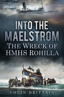 Into the Maelstrom : The Wreck of HMHS Rohilla, Paperback / softback Book
