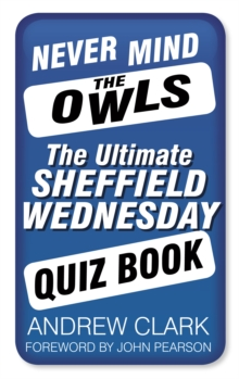 Never Mind the Owls : The Ultimate Sheffield Wednesday Quiz Book, Paperback / softback Book