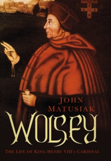 Wolsey : The Life of King Henry VIII's Cardinal, Hardback Book