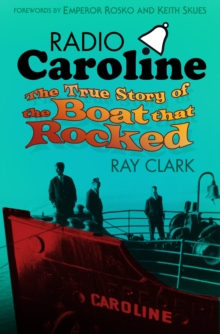 Radio Caroline : The True Story of the Boat That Rocked, Paperback Book