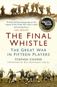 The Final Whistle : The Great War in Fifteen Players, Paperback / softback Book