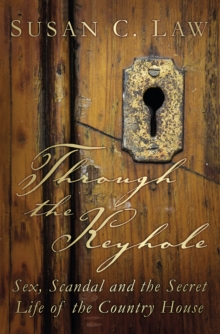 Through the Keyhole : Sex, Scandal and the Secret Life of the Country House, Paperback Book
