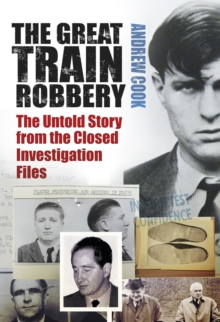 The Great Train Robbery : The Untold Story from the Closed Investigation Files, Paperback / softback Book