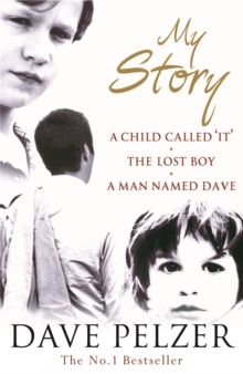 My Story : A Child Called It, The Lost Boy, A Man Named Dave, Paperback Book