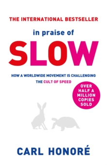 In Praise of Slow : How a Worldwide Movement is Challenging the Cult of Speed, Paperback Book