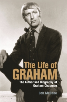 The Life of Graham : The Authorised Biography of Graham Chapman, Paperback / softback Book