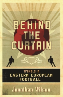 Behind the Curtain : Football in Eastern Europe, Paperback Book