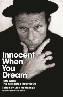 Innocent When You Dream : Tom Waits: The Collected Interviews, Paperback / softback Book
