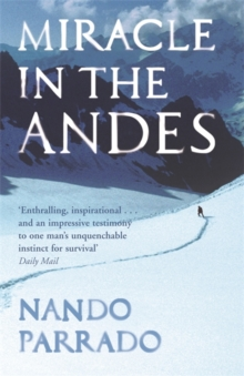 Miracle In The Andes : 72 Days on the Mountain and My Long Trek Home, Paperback Book